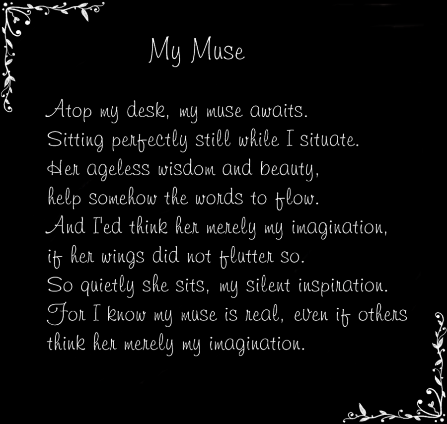 to my muse My prayer to the muses reading the war of art gave me the idea to say a little prayer to the muses before i start my writing sessions but i didn't want a generic prayer written in ancient greece i wanted my own, so i sat down and wrote one now i say it before every writing session i say it absolutely.
