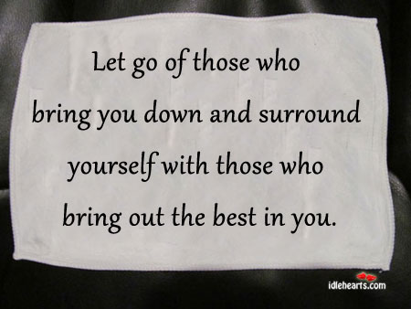 Let-go-of-those-who-bring-you-down-and-surround