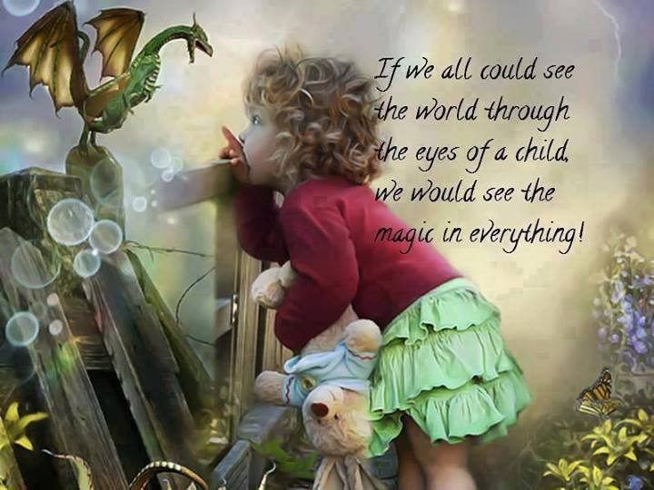 if we all could see the world through the eyes of a child we would
