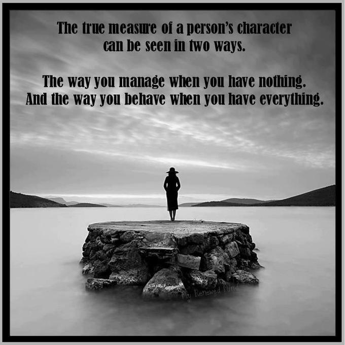 The True Measure Of A Person S Character Can Be Seen In