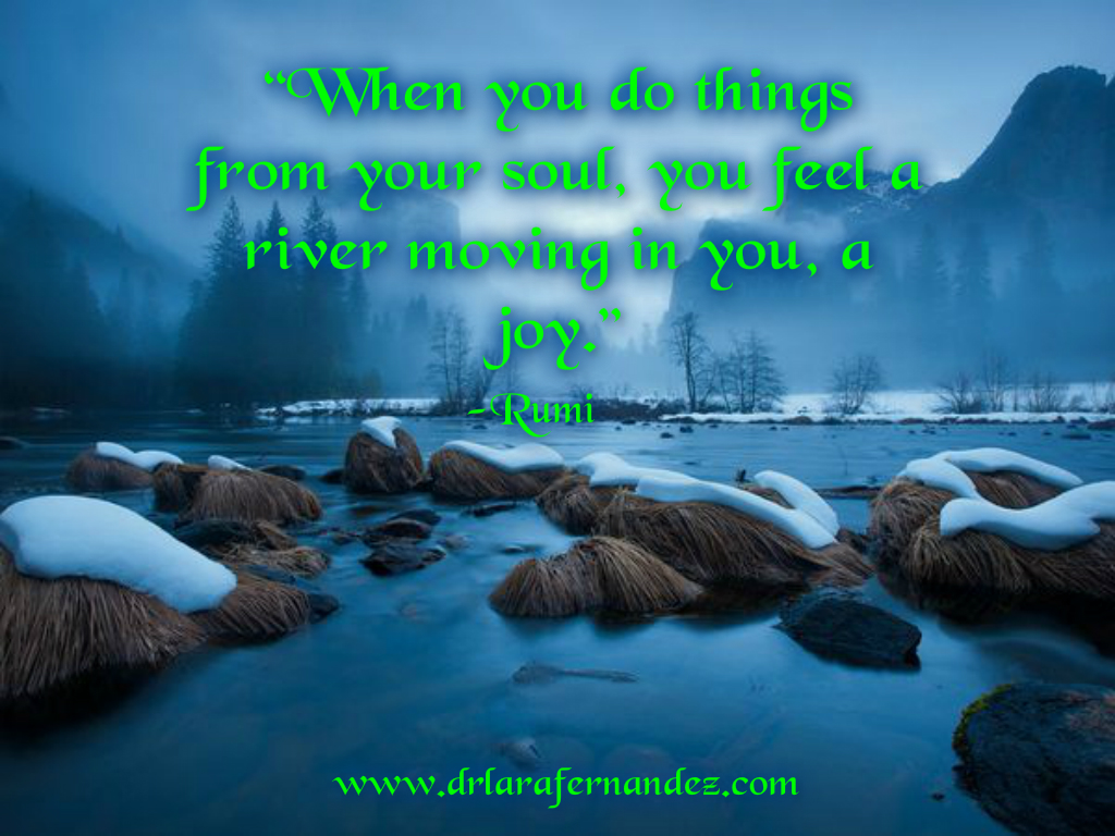 When You Do Things From Your Soul You Feel A River Moving In You A